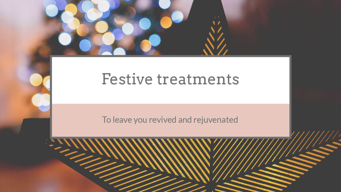 Festive treatments to leave you revived and rejuvenated